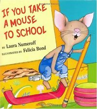 If You Take a Mouse to School by Laura Numeroff