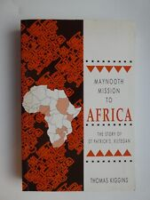 Maynooth Mission to Africa: The Story of St Patrick's Missionary Society by...