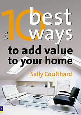 The 10 Best Ways to...Add Value to Your Home: How to Grow Your Space and Your We