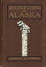 TRAILING & CAMPING IN ALASKA by Addison M. Powell