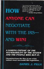 How Anyone Can Negotiate with the IRS - and Win-Daniel J. Pilla