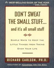 Dont Sweat the Small Stuff . . . and Its All Small Stuff: Simple Ways to Keep