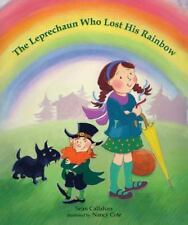 The Leprechaun Who Lost His Rainbow (Brand New Paperback Version) Sean Callahan