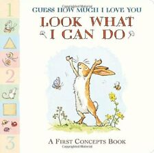 Look What I Can Do: A First Concepts Book (Guess How Much I Love You) by Sam McB