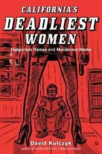 California's Deadliest Women: Dangerous Dames and Murderous Moms (Paperback or S