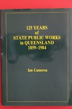 125 YEARS OF STATE PUBLIC WORKS IN QLD 1859-1984 by Ian Cameron (HC/DJ, 1989)