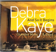 DEBRA KAYE - AND SO IT BEGINS: CHAMBER MUSIC & SOLOS CD NEW & SEALED DIGIPAK