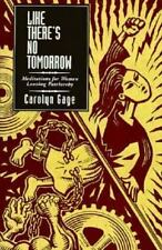 Like There's No Tomorrow : Meditations for Women Leaving Patriarchy by Carolyn G