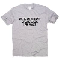 DUE TO UNFORTUNATE CIRCUMSTANCES  Funny T-shirts mens womens slogan top gift