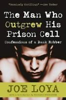 (Good)-The Man Who Outgrew His Prison Cell: Confessions of a Bank Robber (Paperb