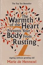 The Warmth of the Heart Prevents Your Body from Rusting. by Marie de Hennezel