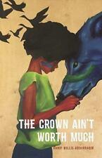 THE CROWN AIN'T WORTH MUCH - WILLIS-ABDURRAQIB, HANIF - NEW PAPERBACK BOOK