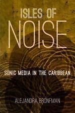 Isles of Noise: Sonic Media in the Caribbean (Hardback or Cased Book)