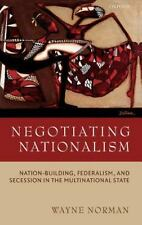 Negotiating Nationalism : Nation-Building, Federalism, and Secession in the...