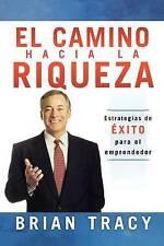 El Camino Hacia La Riqueza: Estrategias de EXITO para el emprendedor (Spanish Ed