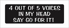 4 out of 5 voices in my head say go for it Vinyl Car Door Window Bumper Sticker