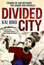 Divided City: Coming of Age Between the Arabs and Israelis by Kai Bird NEW BOOK