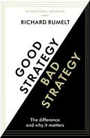 Good Strategy/Bad Strategy: The difference and why it matters by Rumelt, Richard