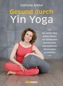 Stefanie Arend ~ Gesund durch Yin Yoga: Der sanfte Weg, deinen ... 9783517094571