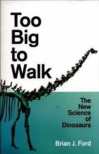 Too Big to Walk: The New Science of Dinosaurs Paperback