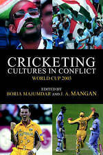 Cricketing Cultures in Conflict: Cricketing World Cup 2003 (Sport in the Global