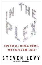 In the Plex : How Google Thinks, Works, and Shapes Our Lives by Steven Levy (20…