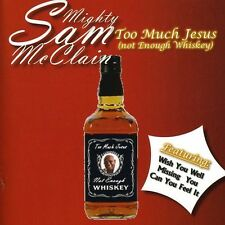 Mighty Sam McClain - Too Much Jesus ( Not Enough Whiskey ) [New CD]