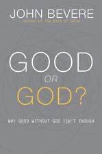 Good Or God?: Why Good Without God Isn't Enough: By John Bevere
