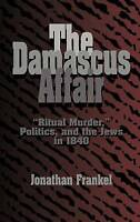 The Damascus Affair: 'Ritual Murder', Politics, , Jonathan Frankel, New