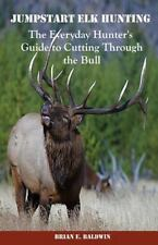 Jumpstart Elk Hunting : The Everyday Hunter's Guide to Cutting Through the...