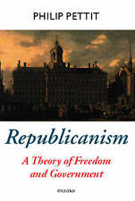 Republicanism: A Theory of Freedom and Government [Oxford Political Theory Serie