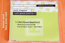 Eric Clapton – I Ain't Gonna Stand For It - Boitier neuf - CD single promo