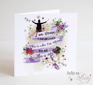 THE GREATEST SHOWMAN - THIS IS ME card -Birthday Anniversary Motivational