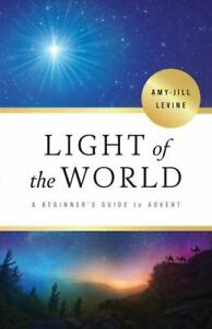 Light of the World Ser.: Light of the World : A Beginner's Guide to Advent by...