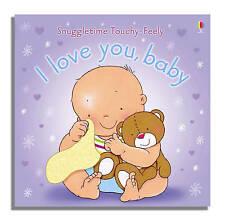 Very Good, I Love You Baby (Usborne Snuggletime) (Snuggletime Touchy-Feely Books