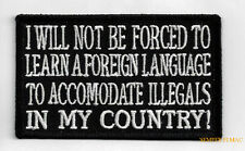 I WILL NOT BE FORCED TO LEARN A FOREIGN LANGUAGE...ILLEGALS PATCH USA US 'MERICA
