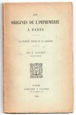 A. CLAUDIN LES ORIGINES DE L'IMPRIMERIE A PARIS 1899 ENVOI HISTOIRE SORBONNE