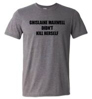 Ghislaine Maxwell Didn't Kill Herself T-Shirt Epstein Conspiracy Meme Fake News