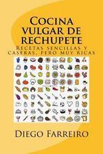 Cocina Vulgar de Rechupete : Recetas Sencillas y Caseras, pero Muy Ricas by...