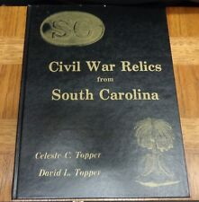 CIVIL WAR RELICS FROM SOUTH CAROLINA By Celeste and David Topper SIGNED Ltd. Ed