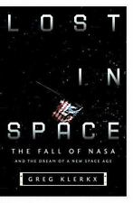 Lost in Space: The Fall of NASA and the Dream of a New Space Age Klerkx, Greg H