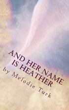 And Her Name Is Heather by Melodie Turk (2014, Paperback)