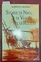 2001 - CAVANNA, Alberto. - STORIE DI NAVI, DI VIAGGI E DI RELITTI.