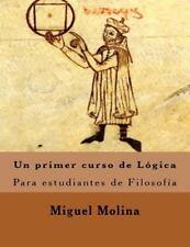 Un Primer Curso de Lógica : Para Estudiantes de Filosofía by Miguel Molina...