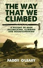 The Way That We Climbed: A History of Irish Hillwalking, Climbing and...