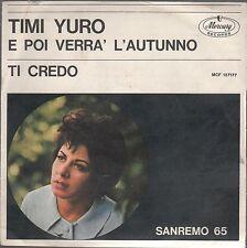 """TIMI YURO E POI VERR' l'AUTUNNO / TI CREDO  7"""" 45 GIRI"""