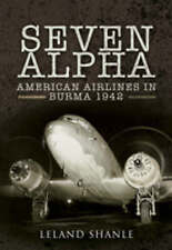 PROJECT SEVEN ALPHA: AMERICAN AIRLINES IN BURMA 1942-ExLibrary