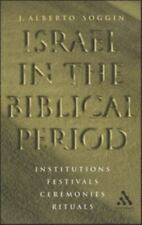 Israel in the Biblical Period : Institutions, Festivals, Ceremonies, Rituals...