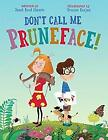 Don't Call Me Pruneface! Hardcover Janet Reed Ahearn