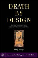 Death By Design : Capital Punishment As A Social Psychological System, Hardco...